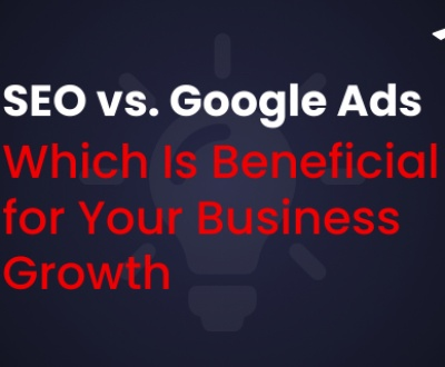SEO vs Google Ads -Which is beneficial for Your Business Growth